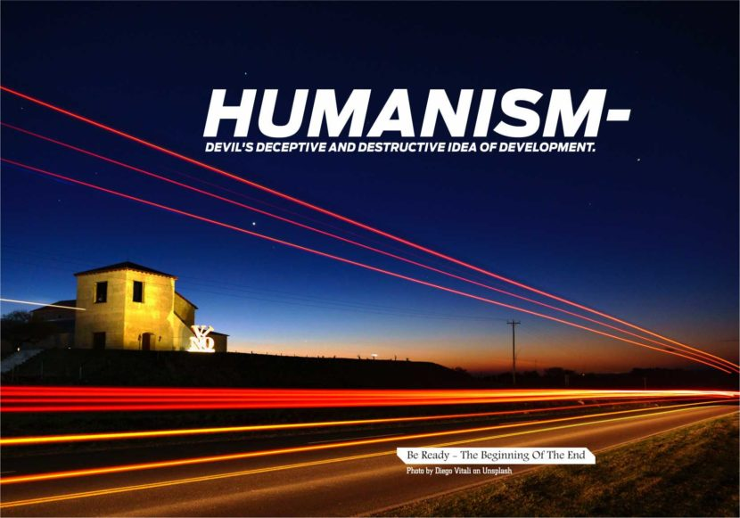 HUMANISM- DEVIL'S DECEPTIVE AND DESTRUCTIVE IDEA OF DEVELOPMENT.