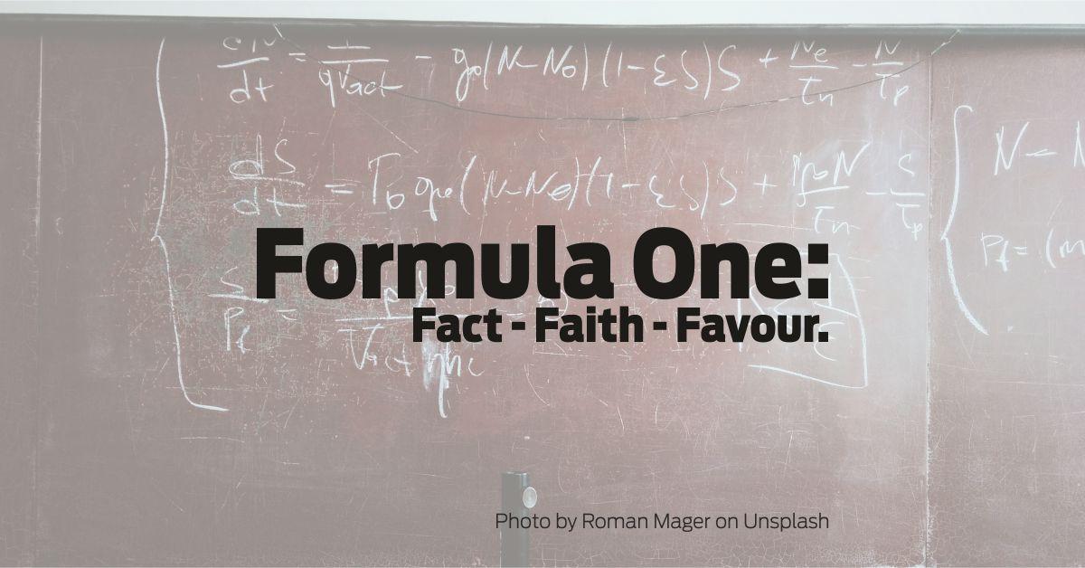 Formula One: Fact - Faith - Favour.