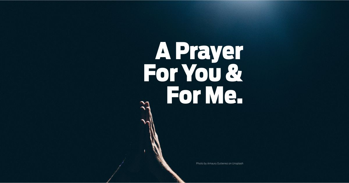 A Prayer For You And For Me.